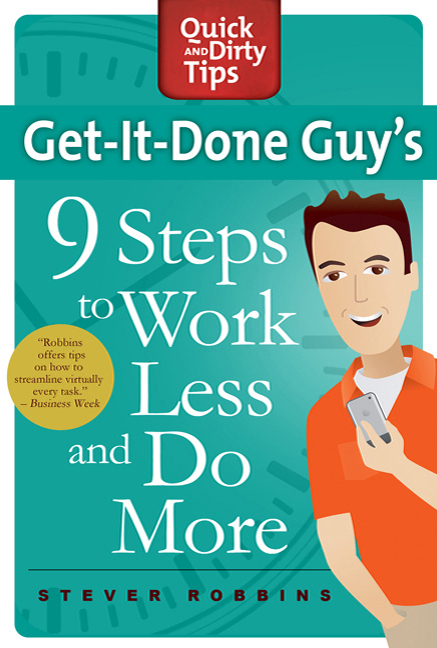 The Get-It-Done Guy's 9 Steps to Work Less and Do More